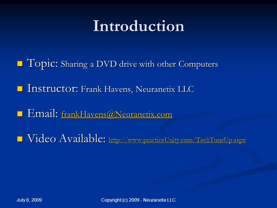 July 8, 2009 Copyright (c) Neuranetix LLC Introduction Topic: Sharing a DVD drive with other Computers Topic: Sharing a DVD drive with other Computers Instructor: Frank Havens, Neuranetix LLC Instructor: Frank Havens, Neuranetix LLC      Video Available:   Video Available: