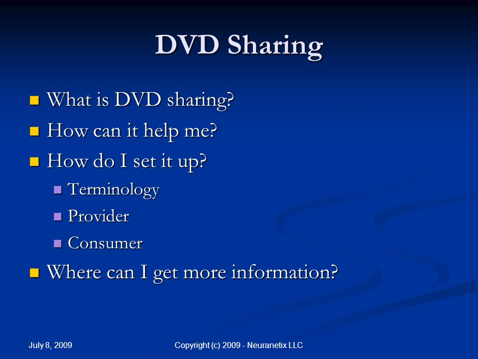July 8, 2009 Copyright (c) Neuranetix LLC DVD Sharing What is DVD sharing.