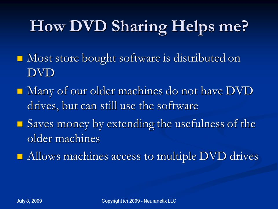 July 8, 2009 Copyright (c) Neuranetix LLC How DVD Sharing Helps me.