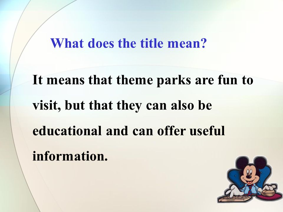 It means that theme parks are fun to visit, but that they can also be educational and can offer useful information.