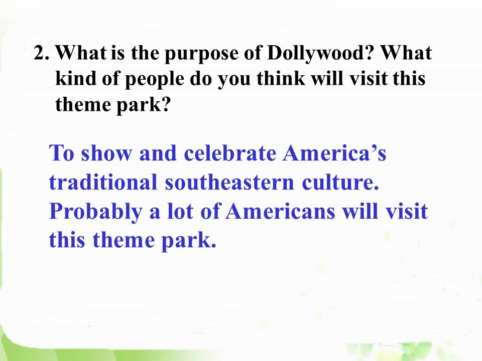 2. What is the purpose of Dollywood. What kind of people do you think will visit this theme park.