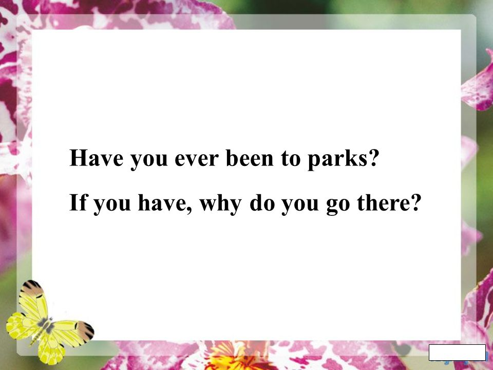 Have you ever been to parks If you have, why do you go there