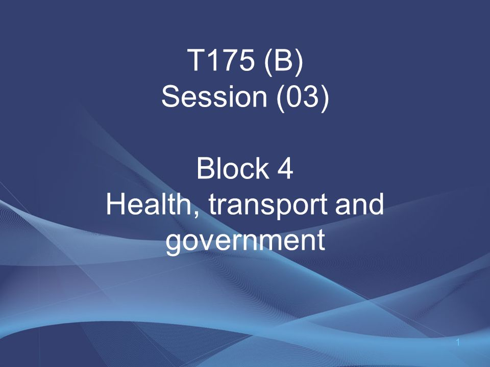 T175 (B) Session (03) Block 4 Health, transport and government 1