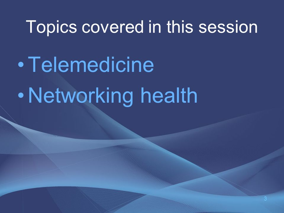 Topics covered in this session Telemedicine Networking health 3
