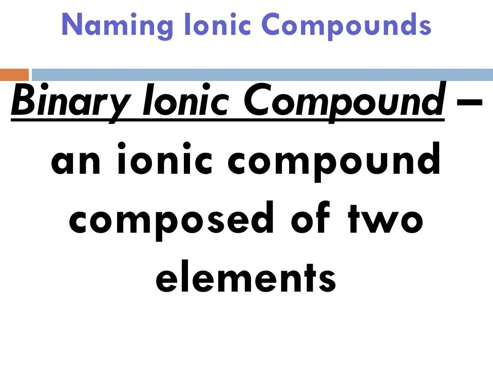 Naming Ionic Compounds Draw a mental line between the ions. Na + Cl -