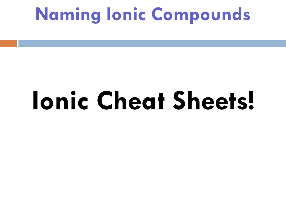 Naming Ionic Compounds Ternary Ionic Compound – an ionic compound with more than 2 elements