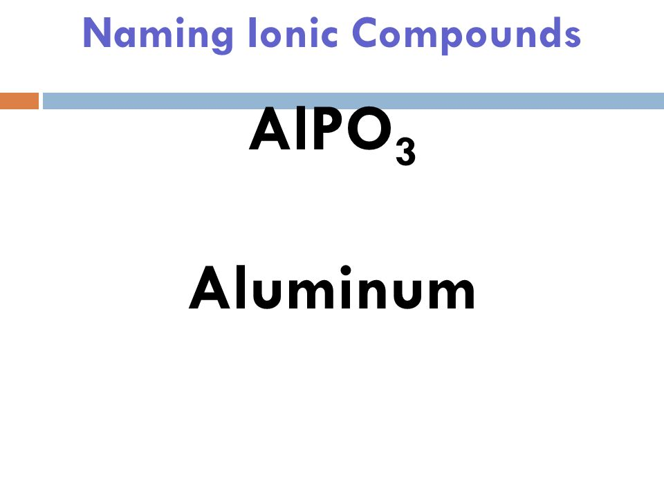 Naming Ionic Compounds AlPO 3
