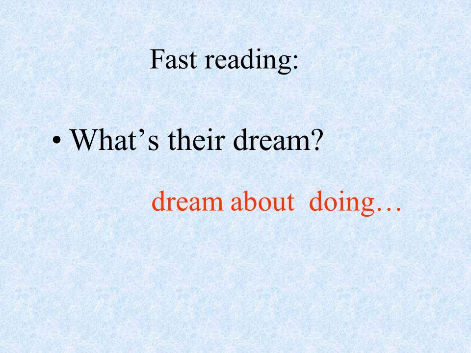 Whats their dream dream about doing… Fast reading: