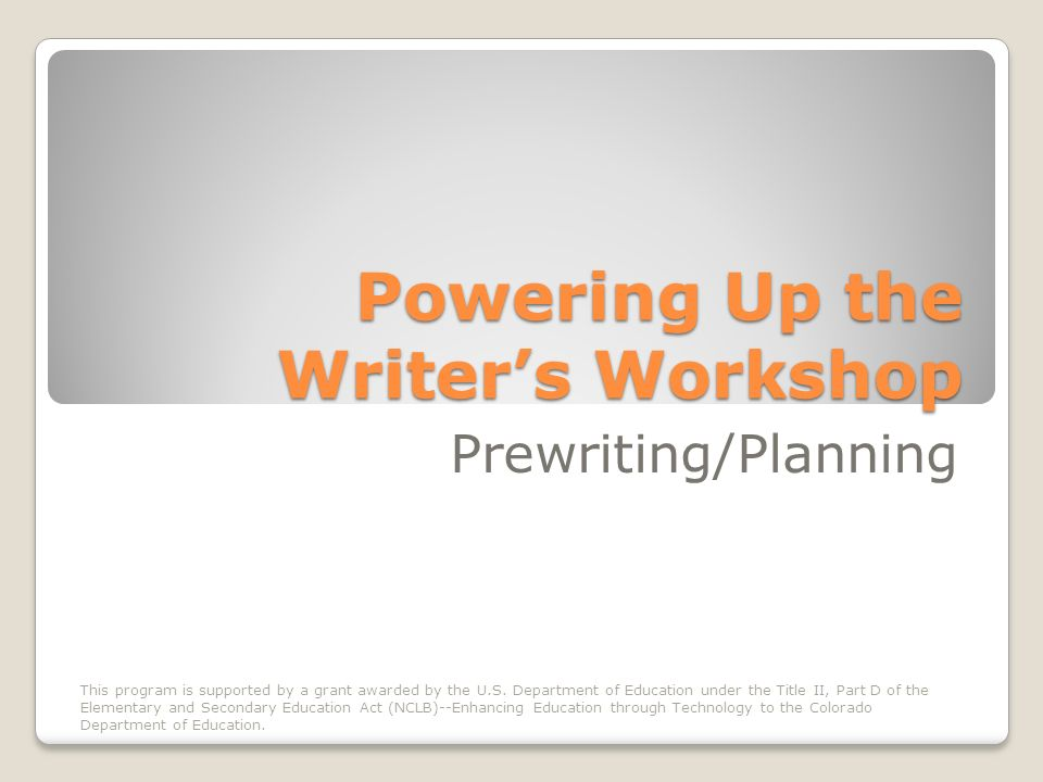 Powering Up the Writers Workshop Prewriting/Planning This program is supported by a grant awarded by the U.S.