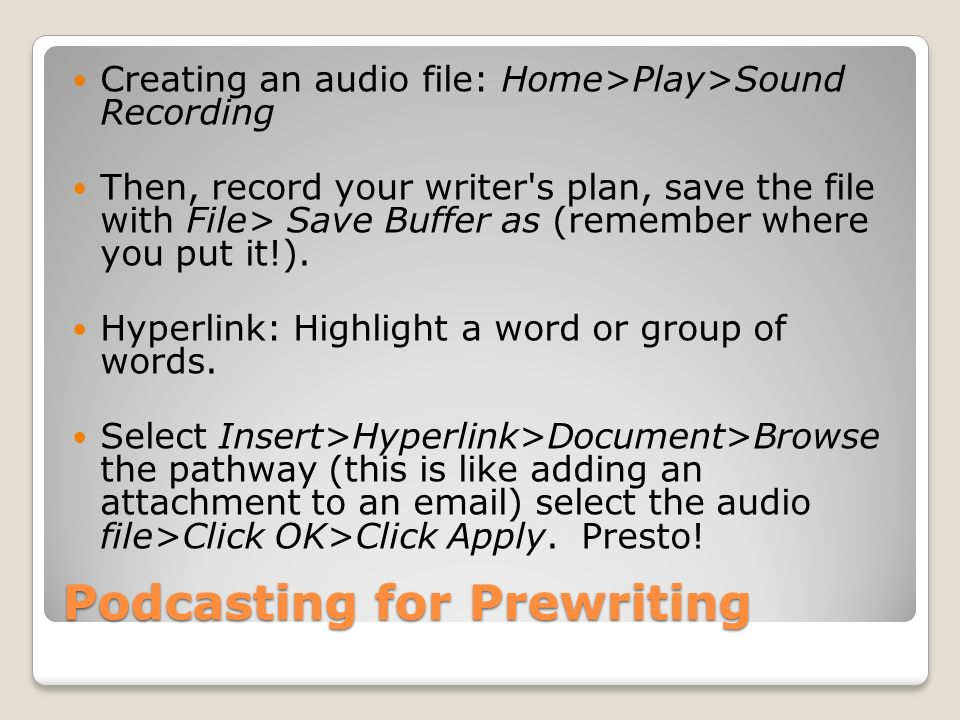Podcasting for Prewriting Creating an audio file: Home>Play>Sound Recording Then, record your writer s plan, save the file with File> Save Buffer as (remember where you put it!).