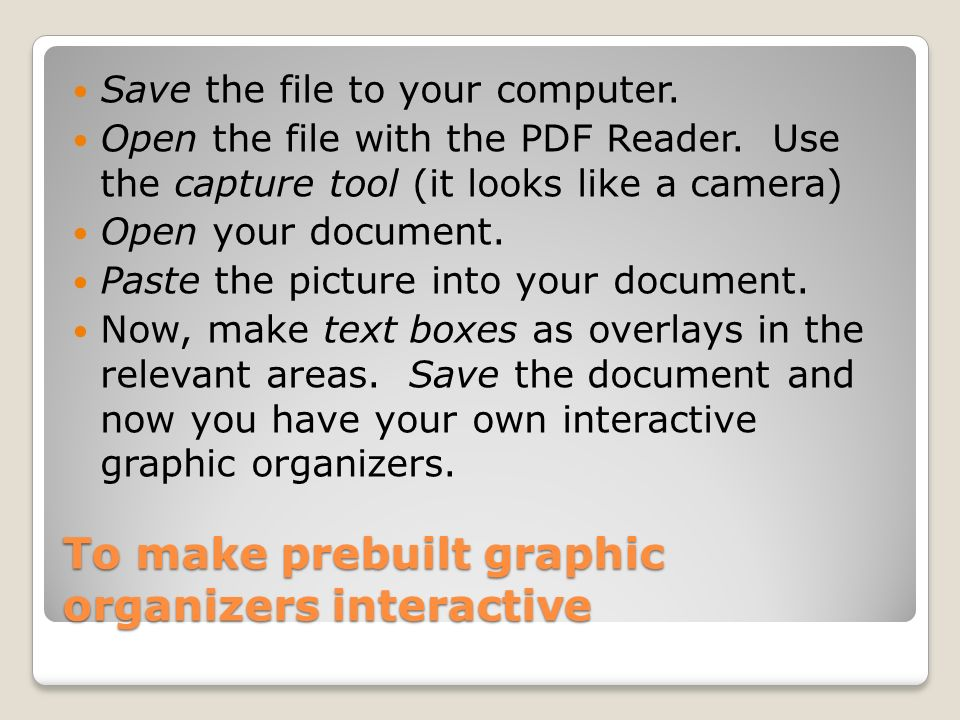 To make prebuilt graphic organizers interactive Save the file to your computer.