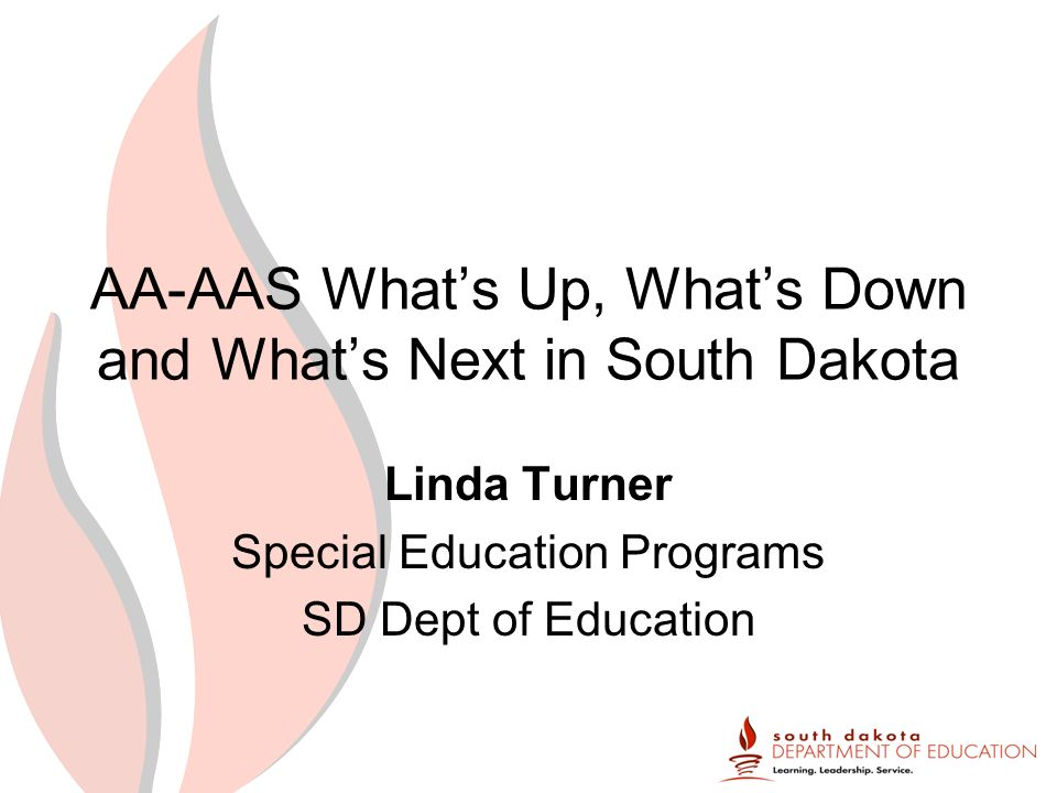 AA-AAS Whats Up, Whats Down and Whats Next in South Dakota Linda Turner Special Education Programs SD Dept of Education