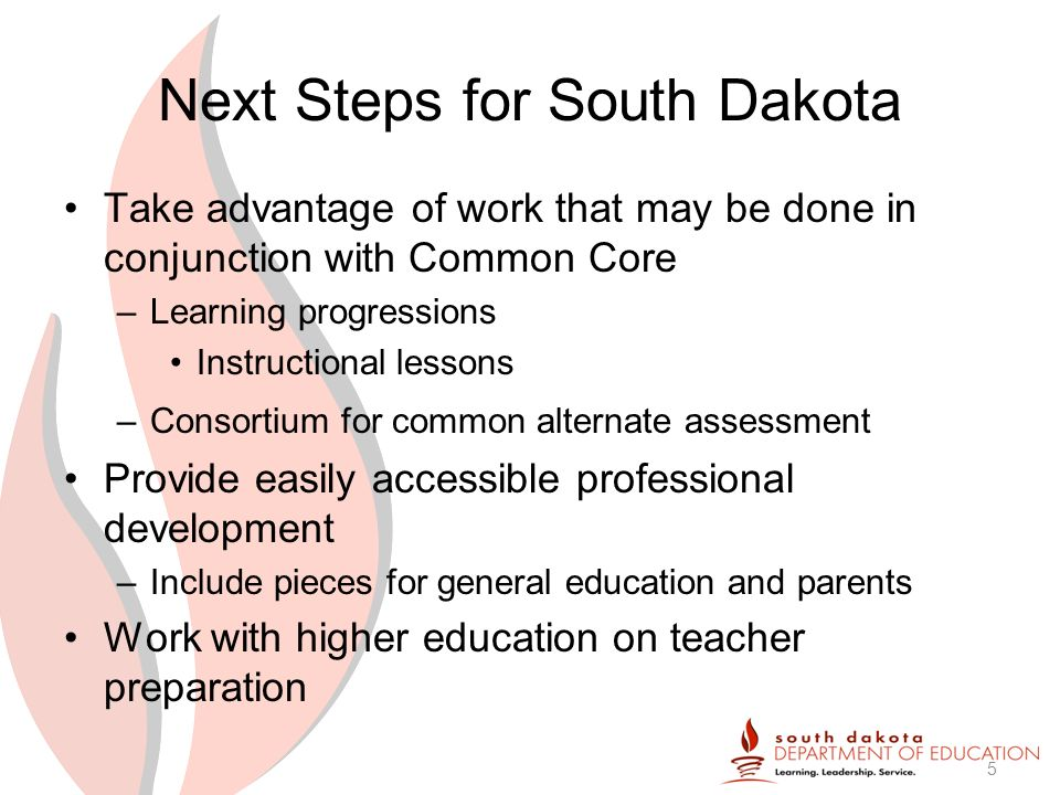 Next Steps for South Dakota Take advantage of work that may be done in conjunction with Common Core –Learning progressions Instructional lessons –Consortium for common alternate assessment Provide easily accessible professional development –Include pieces for general education and parents Work with higher education on teacher preparation 5