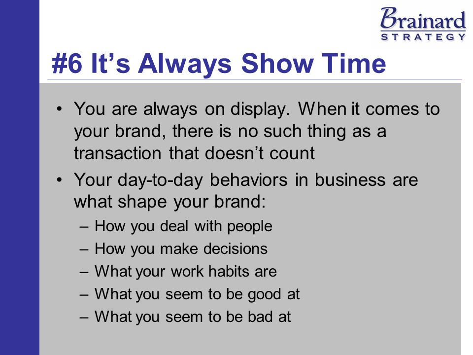 #6 Its Always Show Time You are always on display.