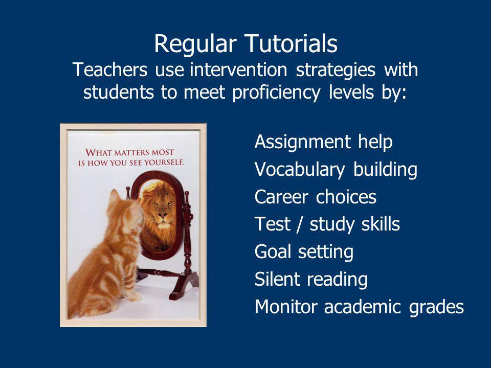 Regular Tutorials Teachers use intervention strategies with students to meet proficiency levels by: Assignment help Vocabulary building Career choices Test / study skills Goal setting Silent reading Monitor academic grades