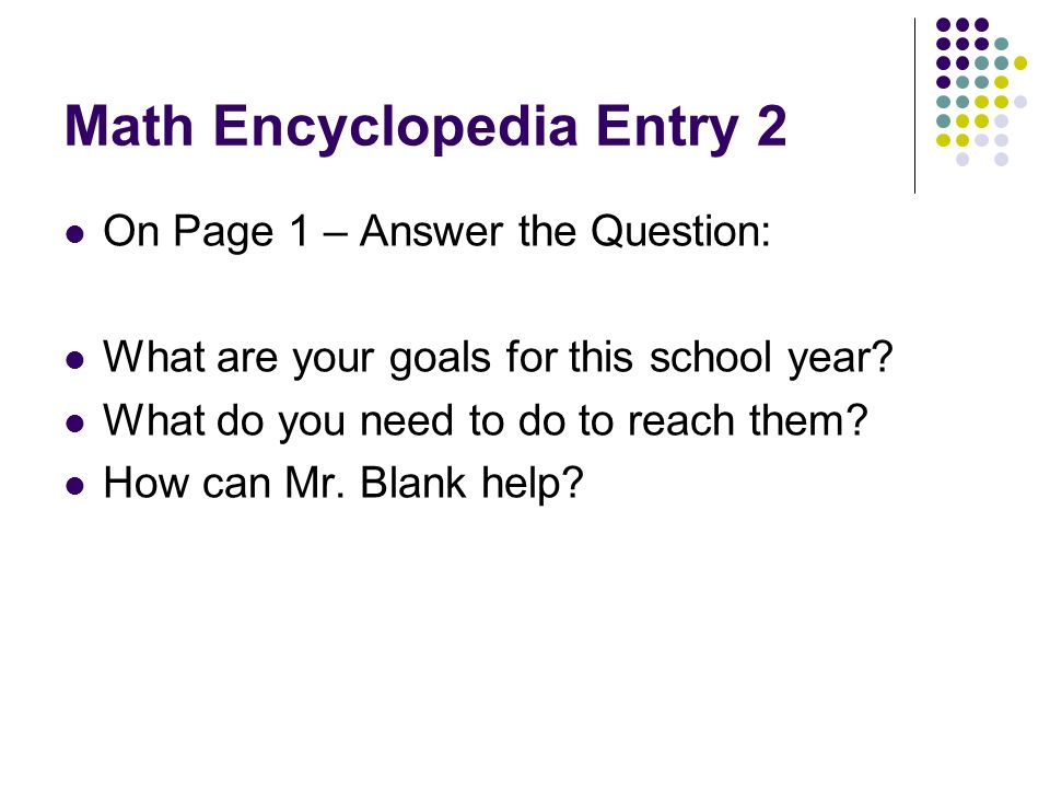 Math Encyclopedia Entry 2 On Page 1 – Answer the Question: What are your goals for this school year.