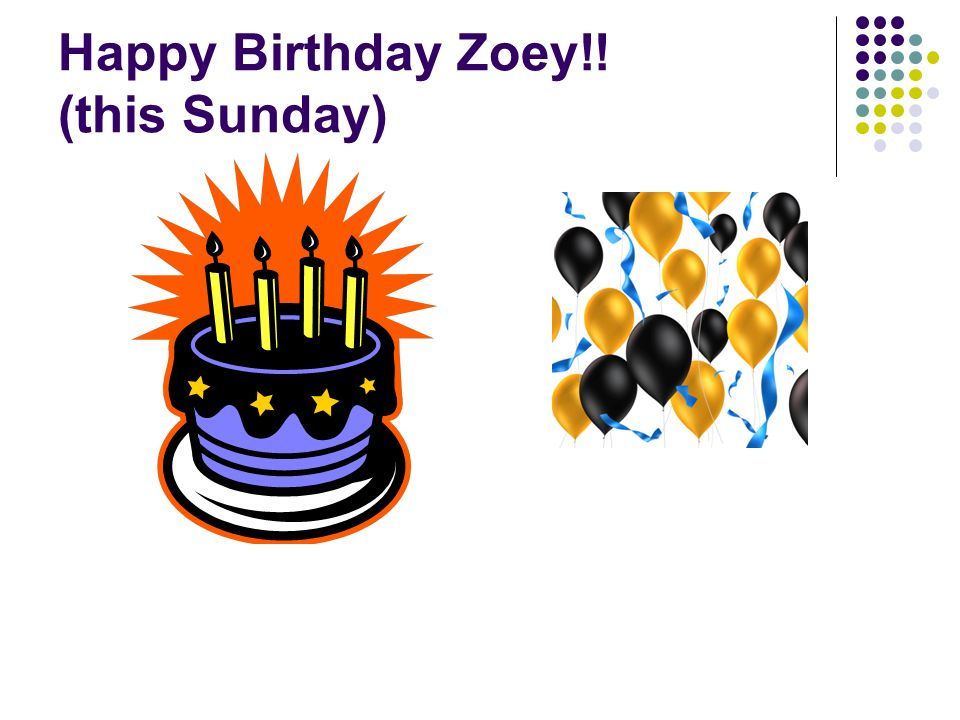 Happy Birthday Zoey!! (this Sunday)