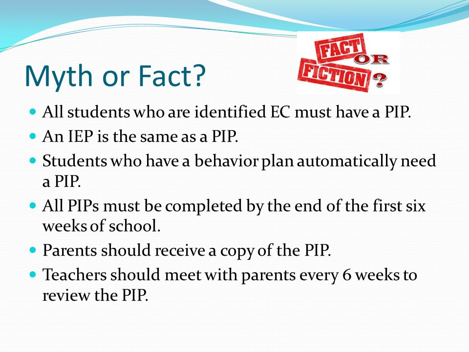Myth or Fact. All students who are identified EC must have a PIP.