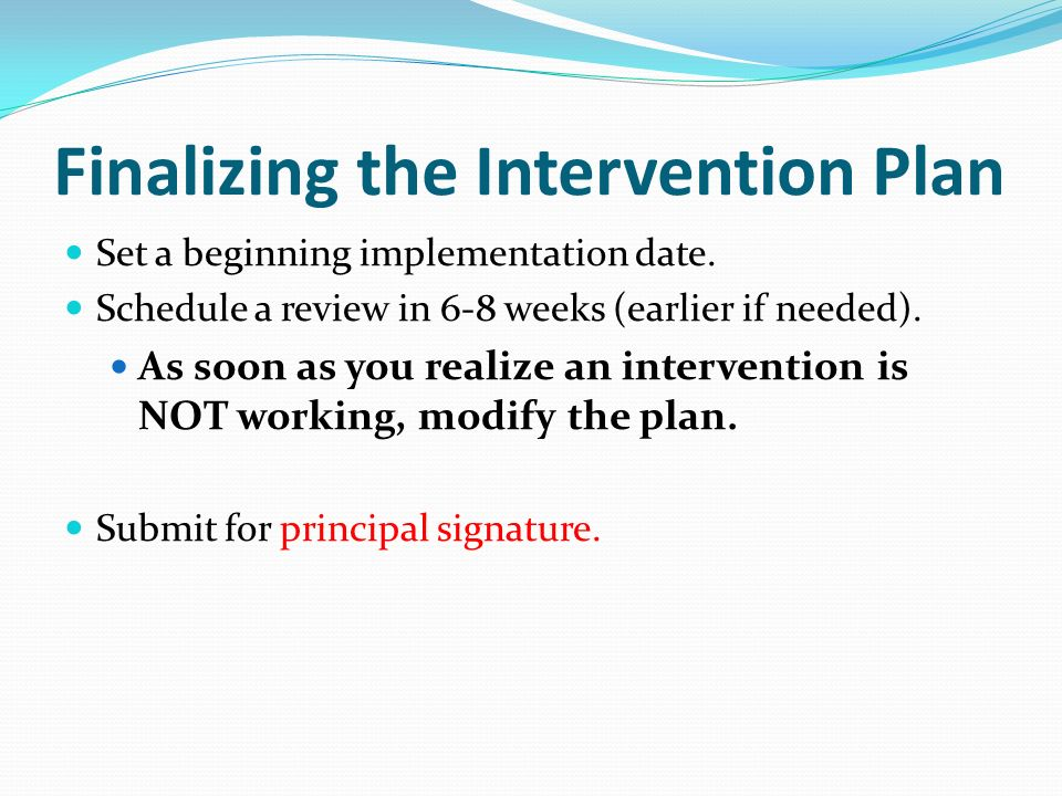 Finalizing the Intervention Plan Set a beginning implementation date.
