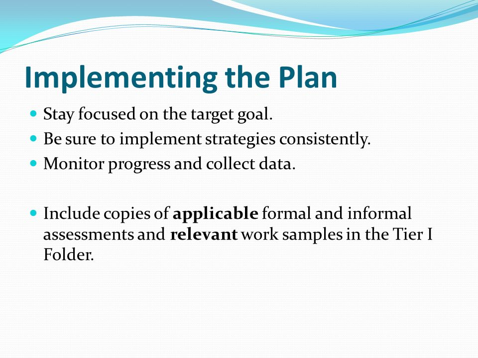 Implementing the Plan Stay focused on the target goal.