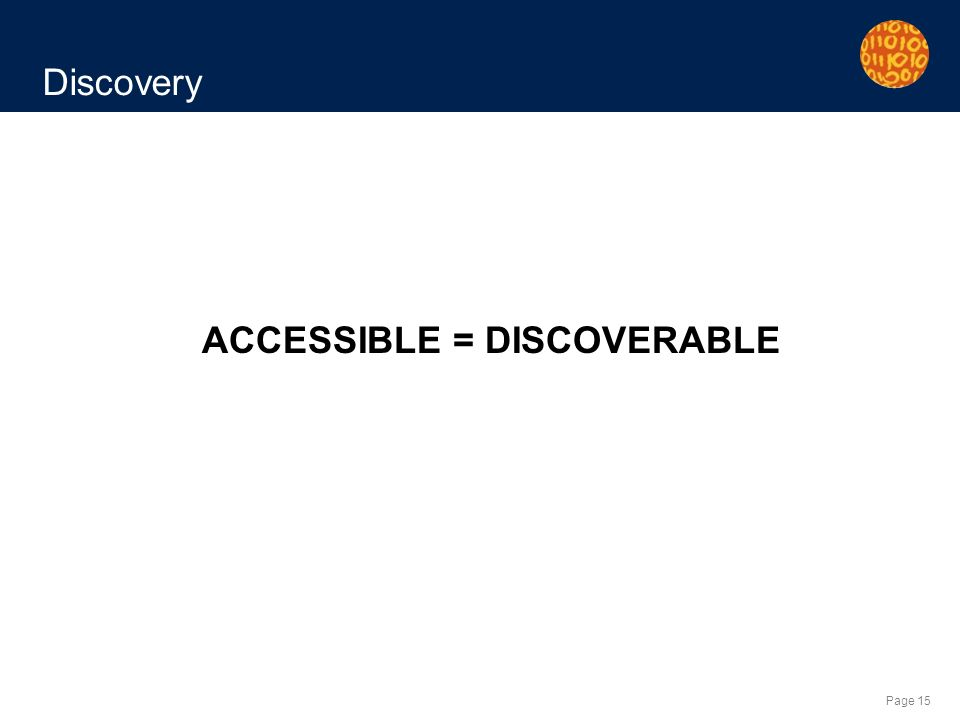 Page 15 Discovery ACCESSIBLE = DISCOVERABLE