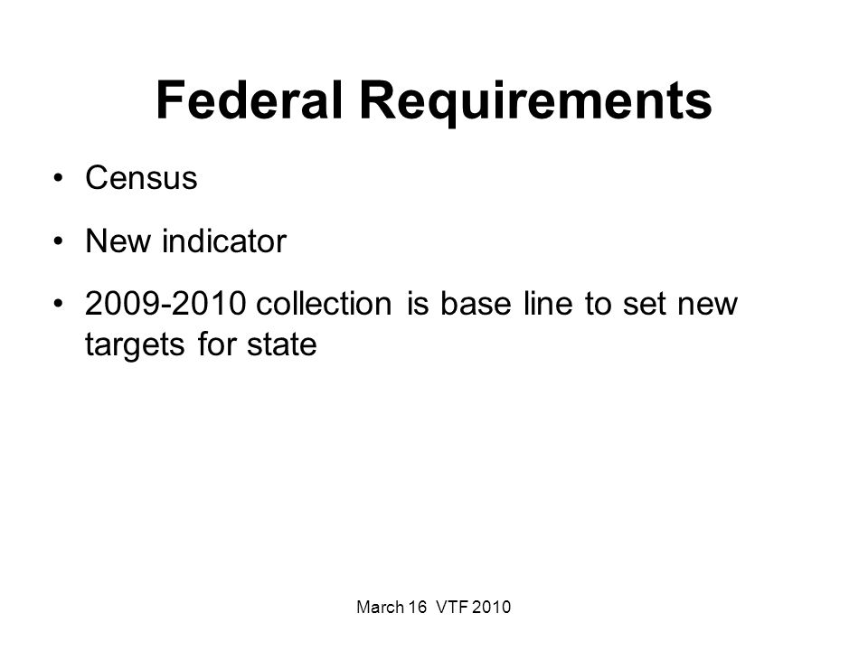 March 16 VTF 2010 Federal Requirements Census New indicator collection is base line to set new targets for state
