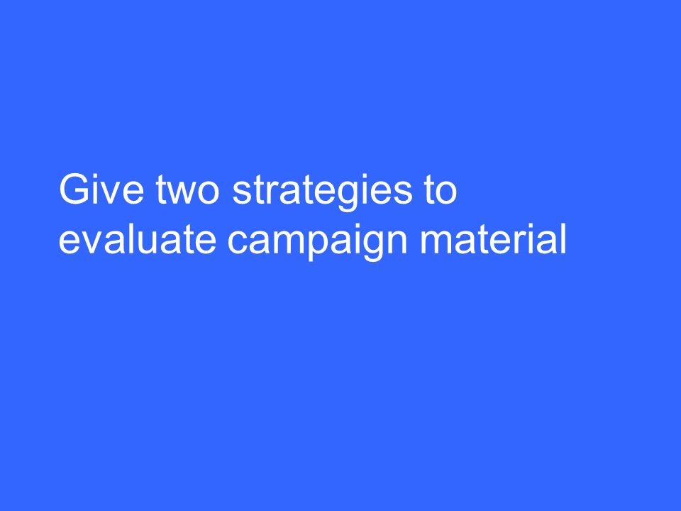 Give two strategies to evaluate campaign material