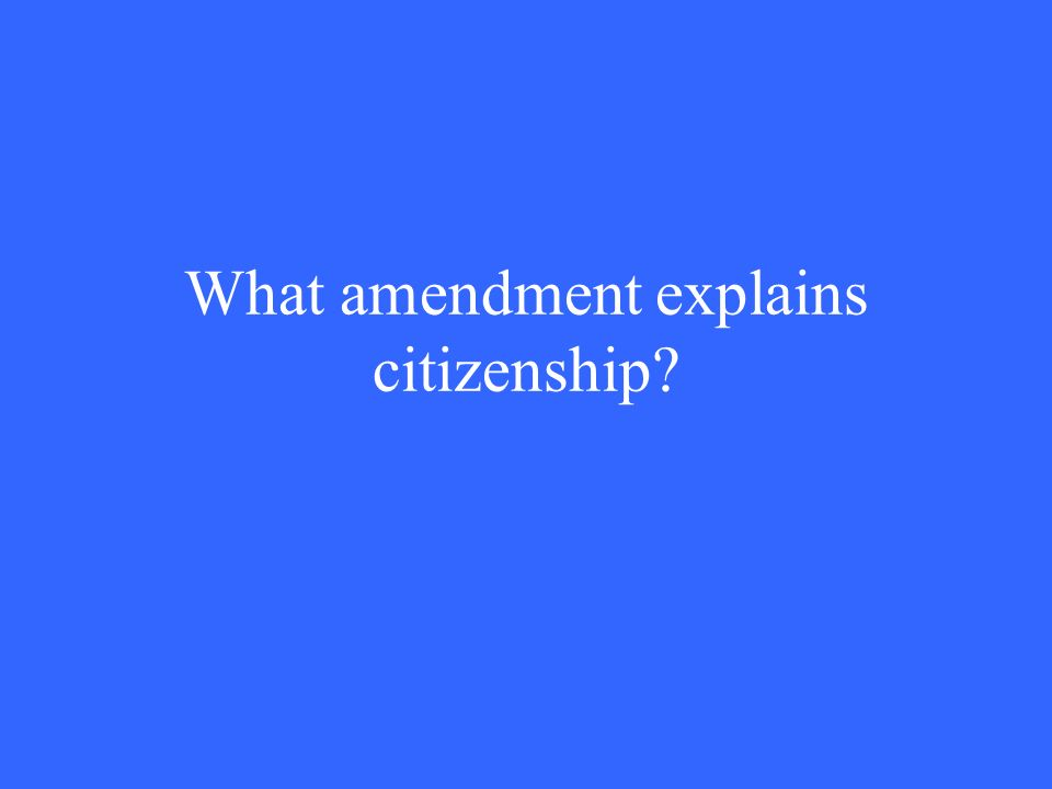 What amendment explains citizenship