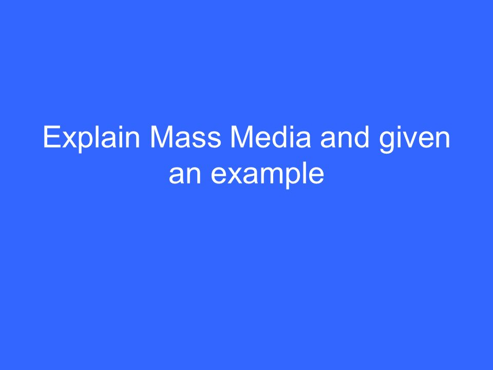 Explain Mass Media and given an example