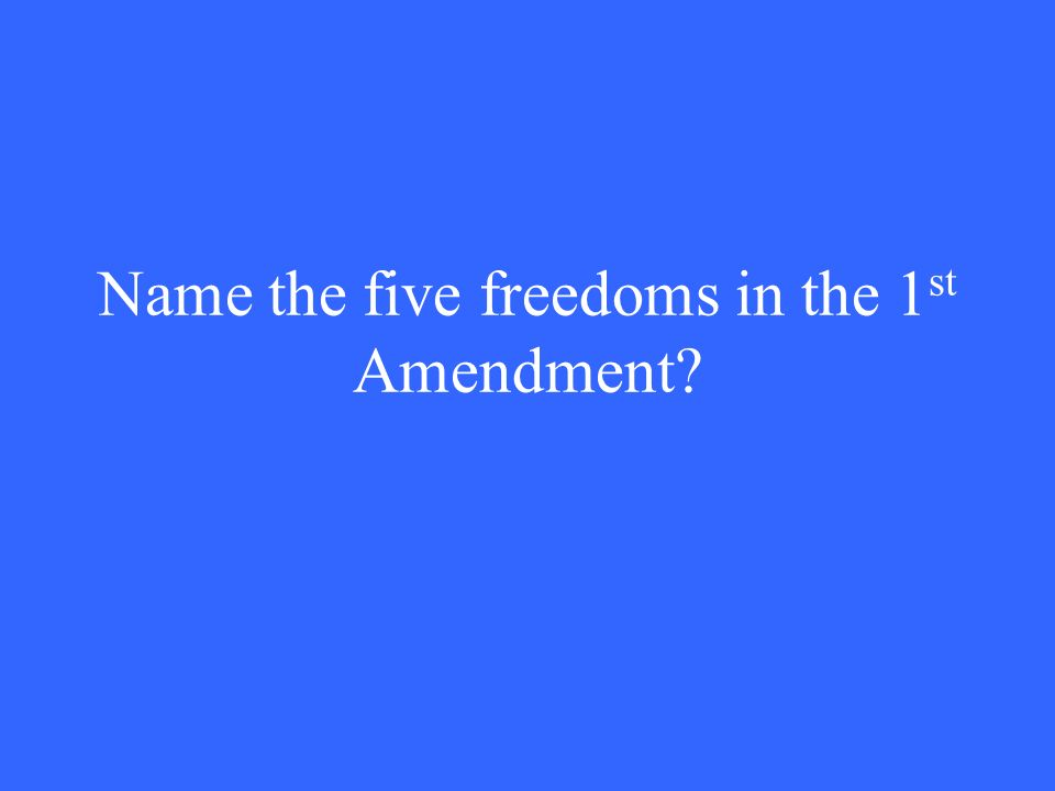 Name the five freedoms in the 1 st Amendment