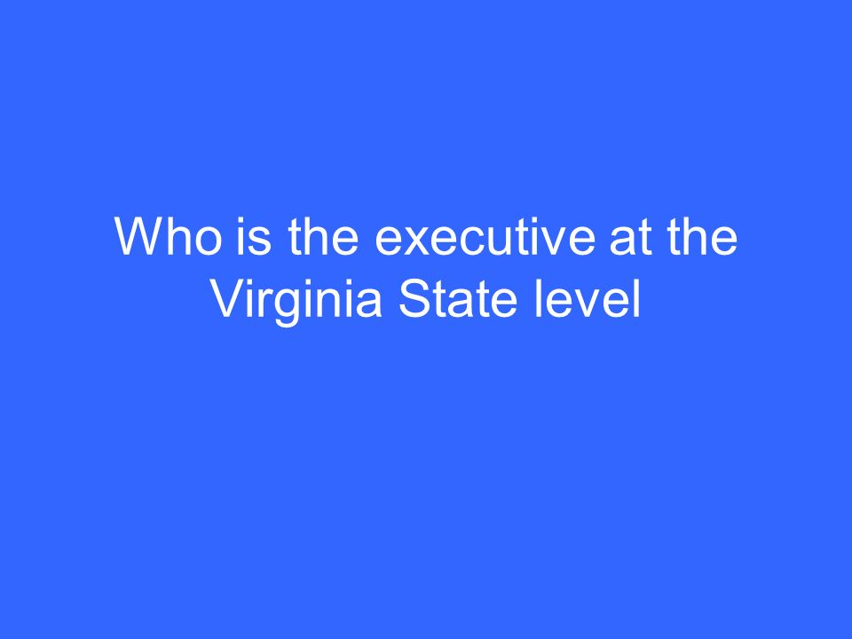 Who is the executive at the Virginia State level