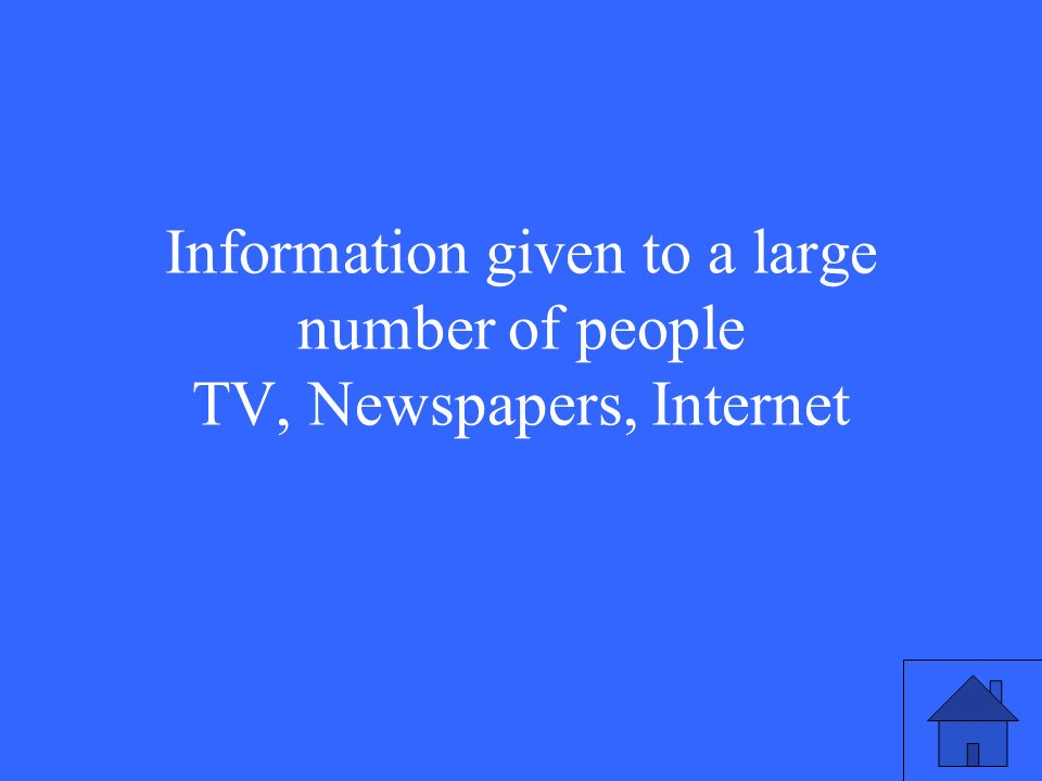 Information given to a large number of people TV, Newspapers, Internet