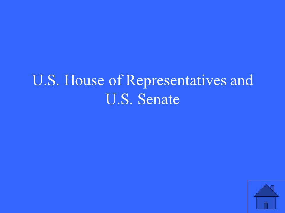 U.S. House of Representatives and U.S. Senate