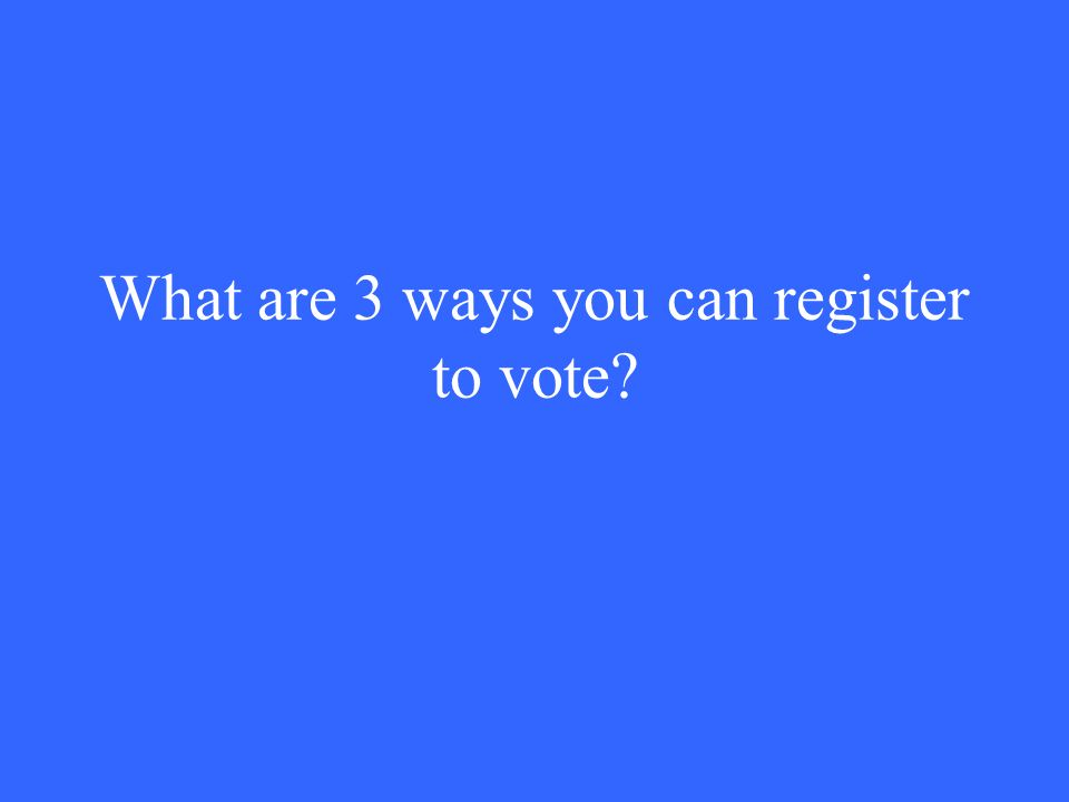 What are 3 ways you can register to vote