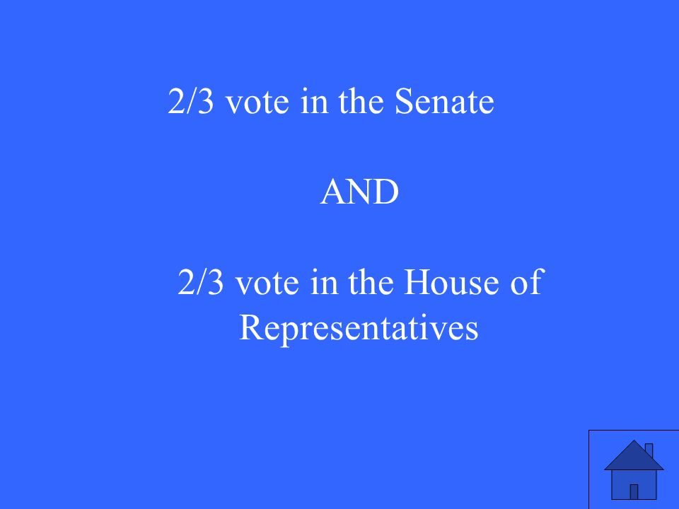 2/3 vote in the Senate AND 2/3 vote in the House of Representatives