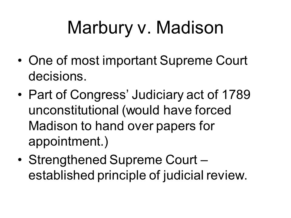 Marbury v. Madison One of most important Supreme Court decisions.