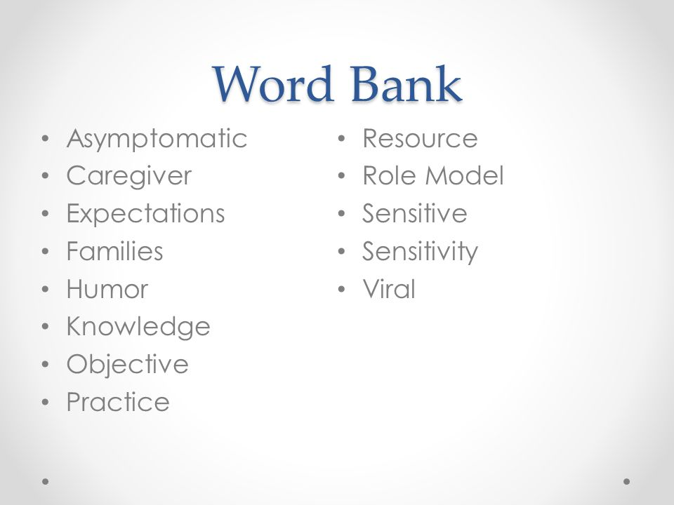 Word Bank Asymptomatic Caregiver Expectations Families Humor Knowledge Objective Practice Resource Role Model Sensitive Sensitivity Viral