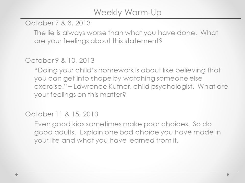 Weekly Warm-Up October 7 & 8, 2013 The lie is always worse than what you have done.
