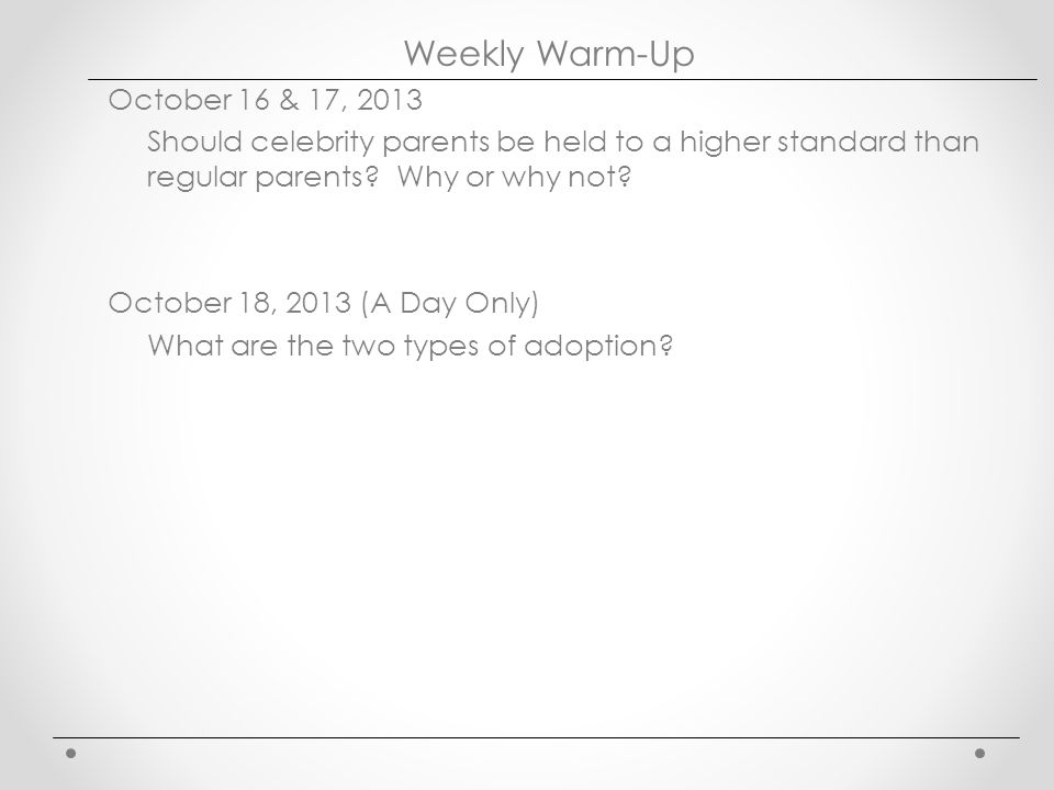 Weekly Warm-Up October 16 & 17, 2013 Should celebrity parents be held to a higher standard than regular parents.
