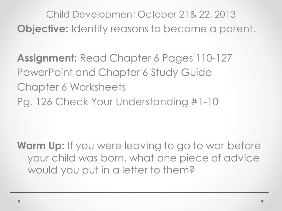 Child Development October 21& 22, 2013 Objective: Identify reasons to become a parent.