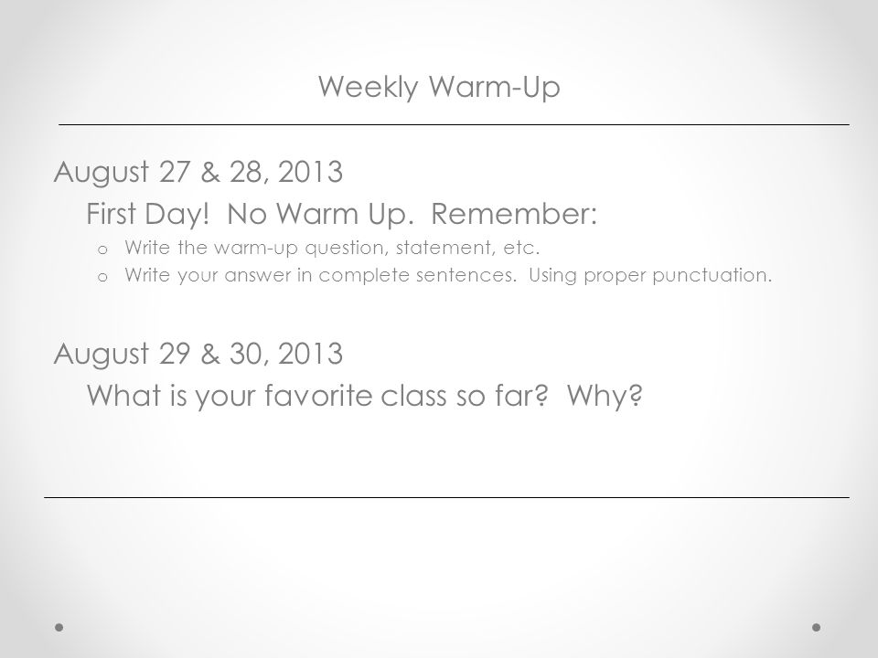 Weekly Warm-Up August 27 & 28, 2013 First Day. No Warm Up.