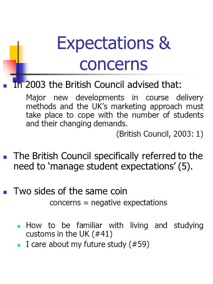 Expectations & concerns In 2003 the British Council advised that: Major new developments in course delivery methods and the UKs marketing approach must take place to cope with the number of students and their changing demands.
