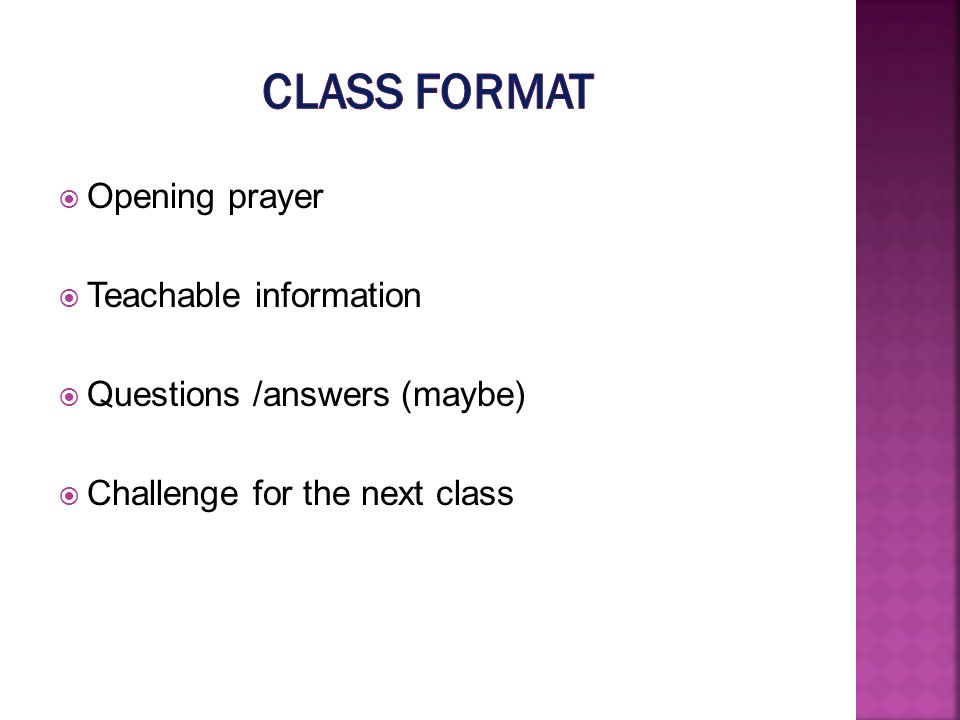 Opening prayer Teachable information Questions /answers (maybe) Challenge for the next class