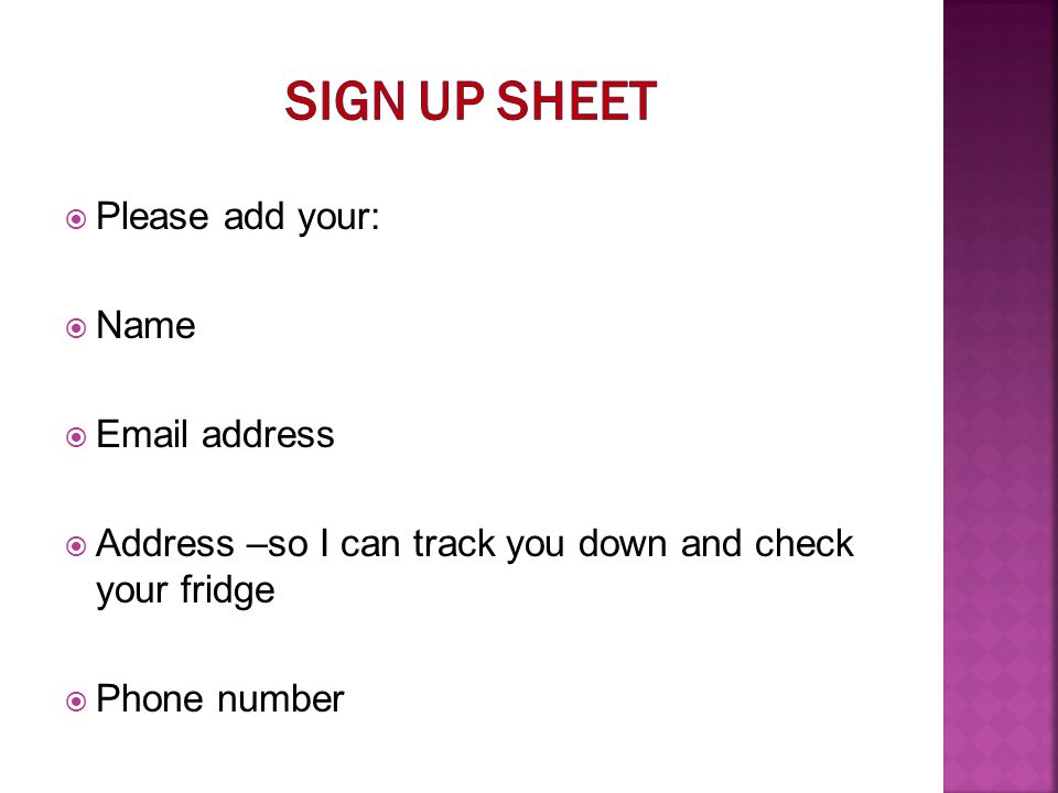 Please add your: Name  address Address –so I can track you down and check your fridge Phone number