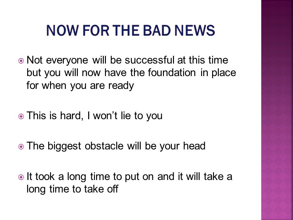 Not everyone will be successful at this time but you will now have the foundation in place for when you are ready This is hard, I wont lie to you The biggest obstacle will be your head It took a long time to put on and it will take a long time to take off