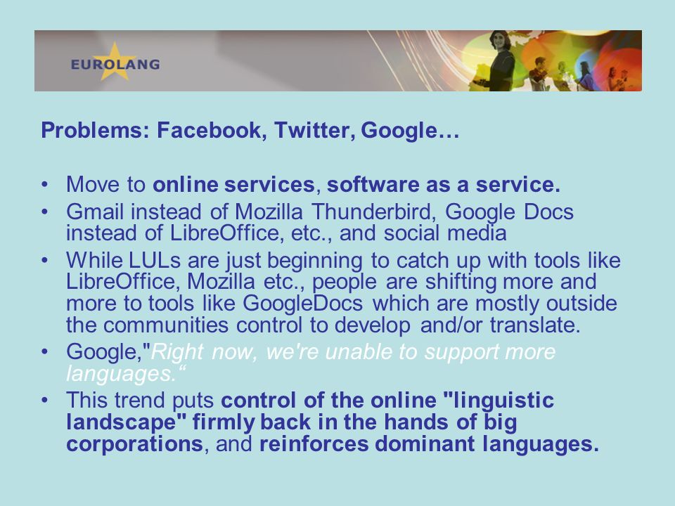 Problems: Facebook, Twitter, Google… Move to online services, software as a service.