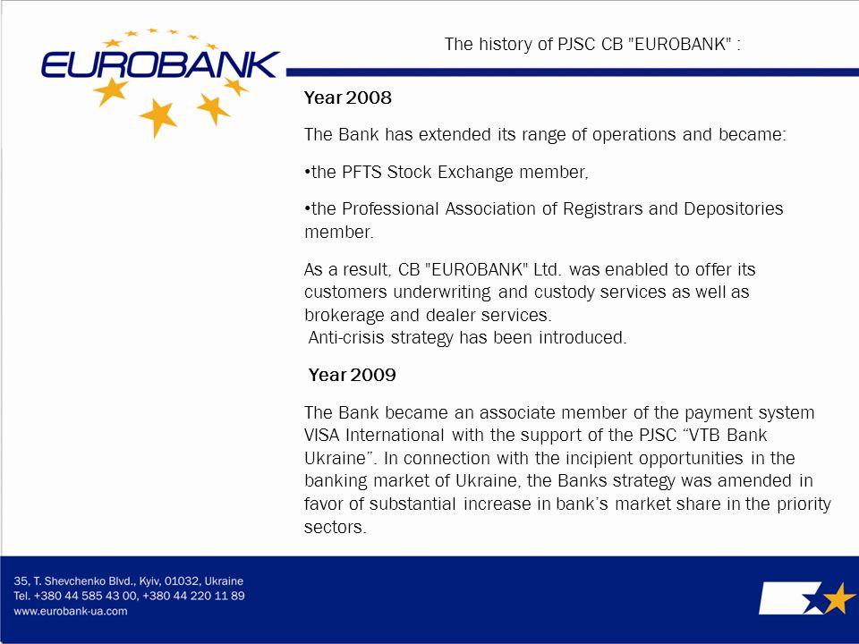 Year 2008 The Bank has extended its range of operations and became: the PFTS Stock Exchange member, the Professional Association of Registrars and Depositories member.
