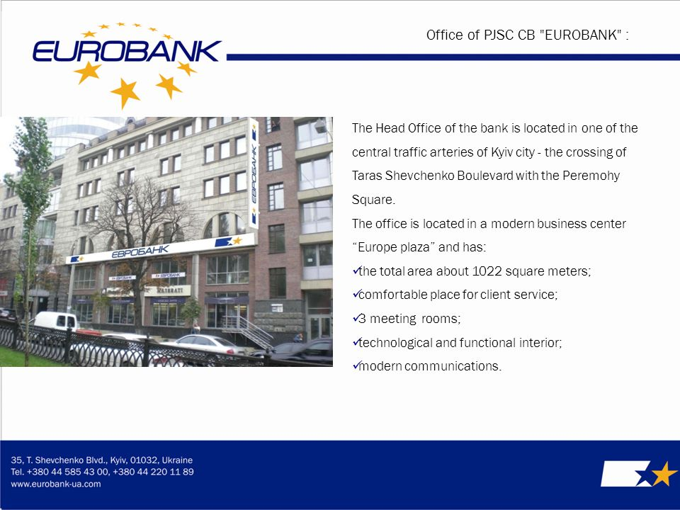 Office of PJSC СВ ЕUROВАNК : The Head Office of the bank is located in one of the central traffic arteries of Kyiv city - the crossing of Taras Shevchenko Boulevard with the Peremohy Square.