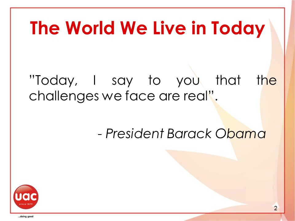 2 The World We Live in Today Today, I say to you that the challenges we face are real.
