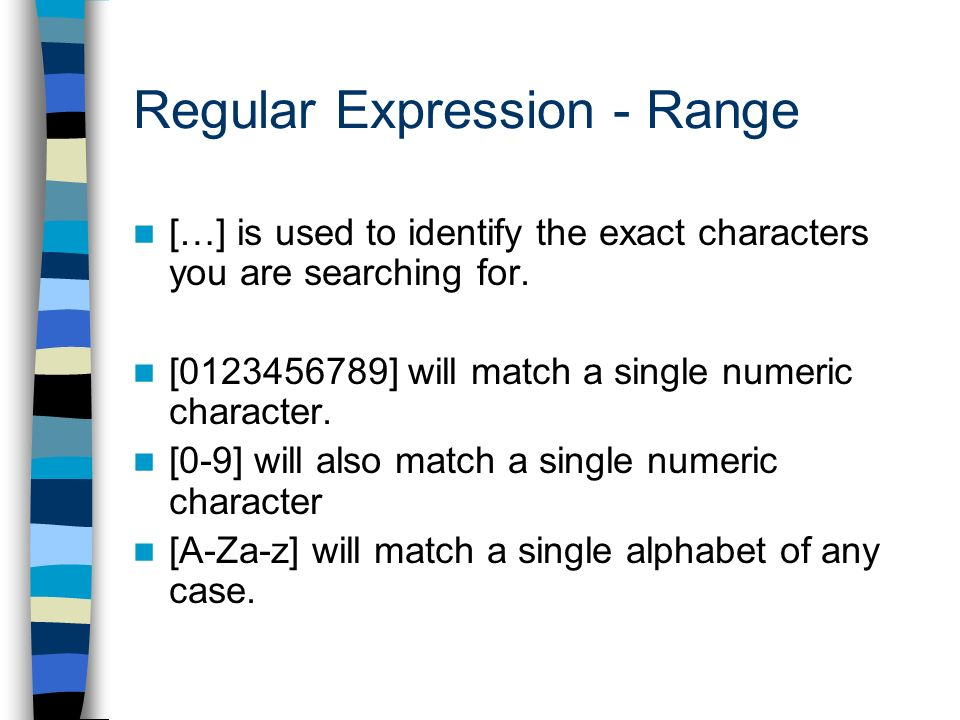 Regular Expression - Range […] is used to identify the exact characters you are searching for.